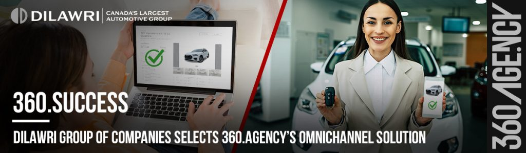 Dilawri Group of Companies Selects 360.Agency's Omnichannel Solution
